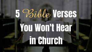 5 Bible Verses You Won't Hear in Church